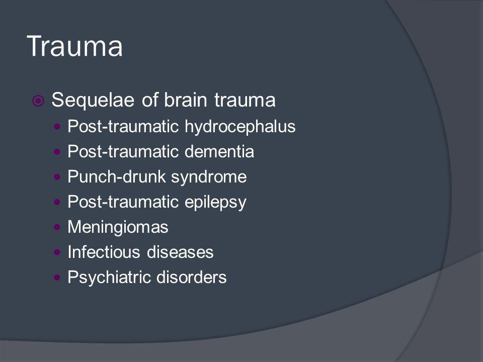 Trauma Sequelae of brain trauma Post-traumatic hydrocephalus