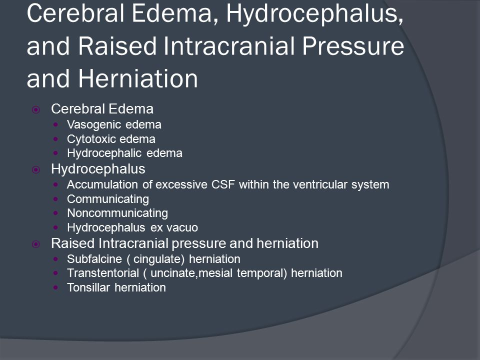 Cerebral Edema, Hydrocephalus, and Raised Intracranial Pressure and Herniation