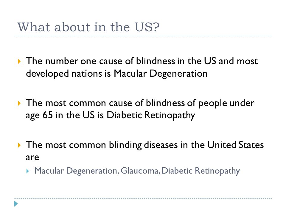 What about in the US The number one cause of blindness in the US and most developed nations is Macular Degeneration.