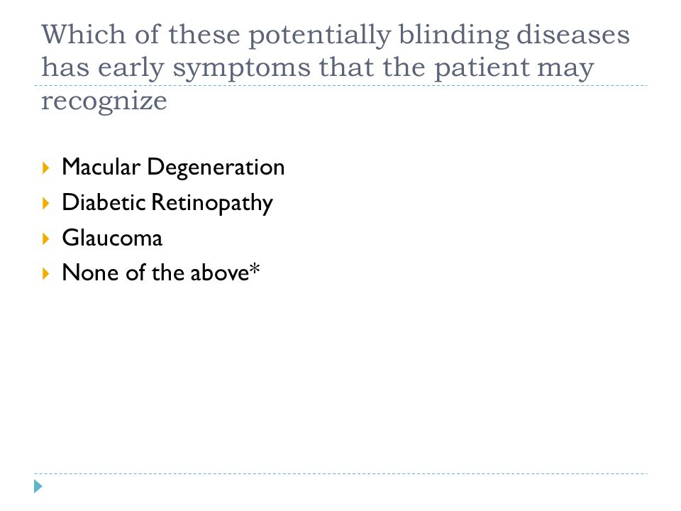 Which of these potentially blinding diseases has early symptoms that the patient may recognize