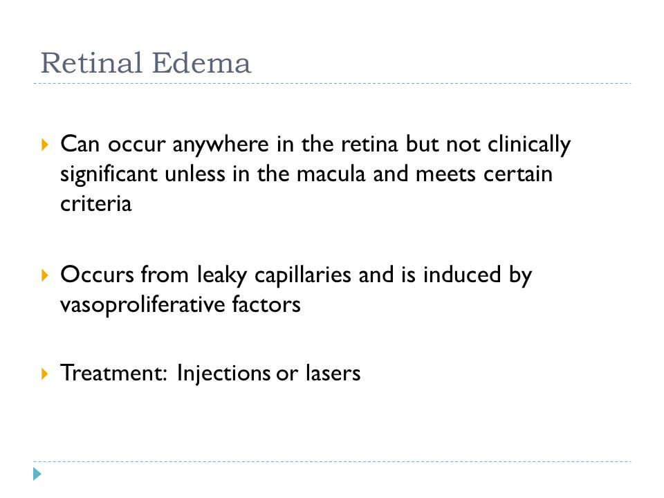 Retinal Edema Can occur anywhere in the retina but not clinically significant unless in the macula and meets certain criteria.