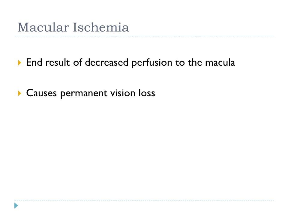 Macular Ischemia End result of decreased perfusion to the macula