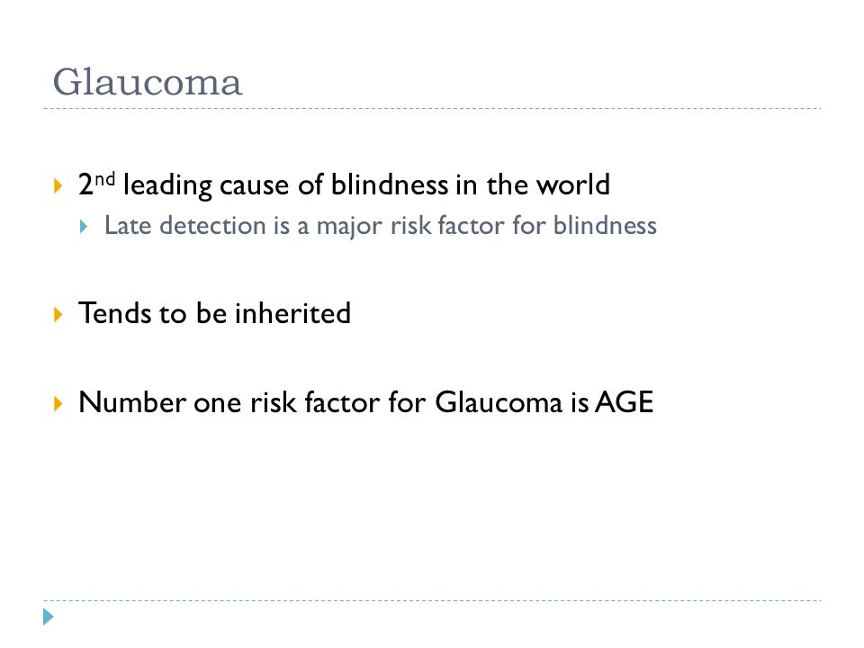 Glaucoma 2nd leading cause of blindness in the world