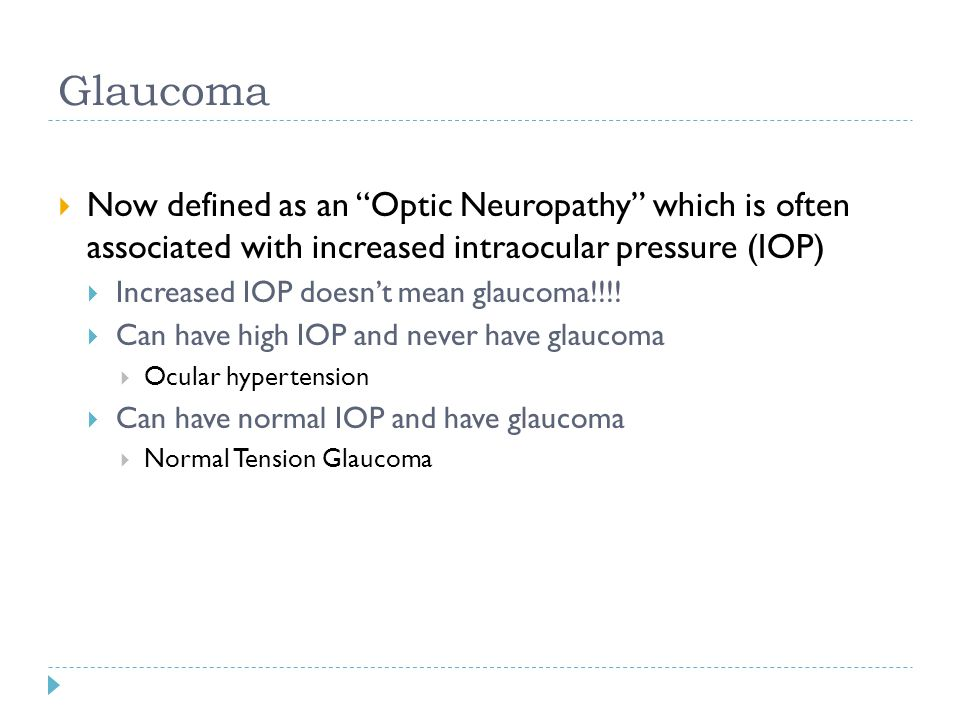 Glaucoma Now defined as an Optic Neuropathy which is often associated with increased intraocular pressure (IOP)