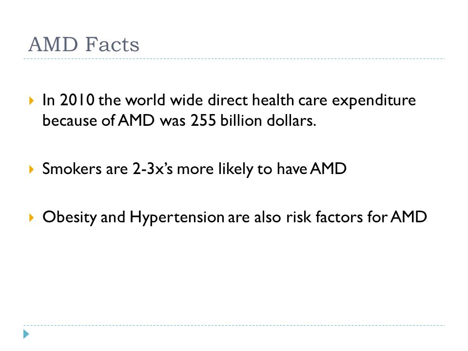 AMD Facts In 2010 the world wide direct health care expenditure because of AMD was 255 billion dollars.