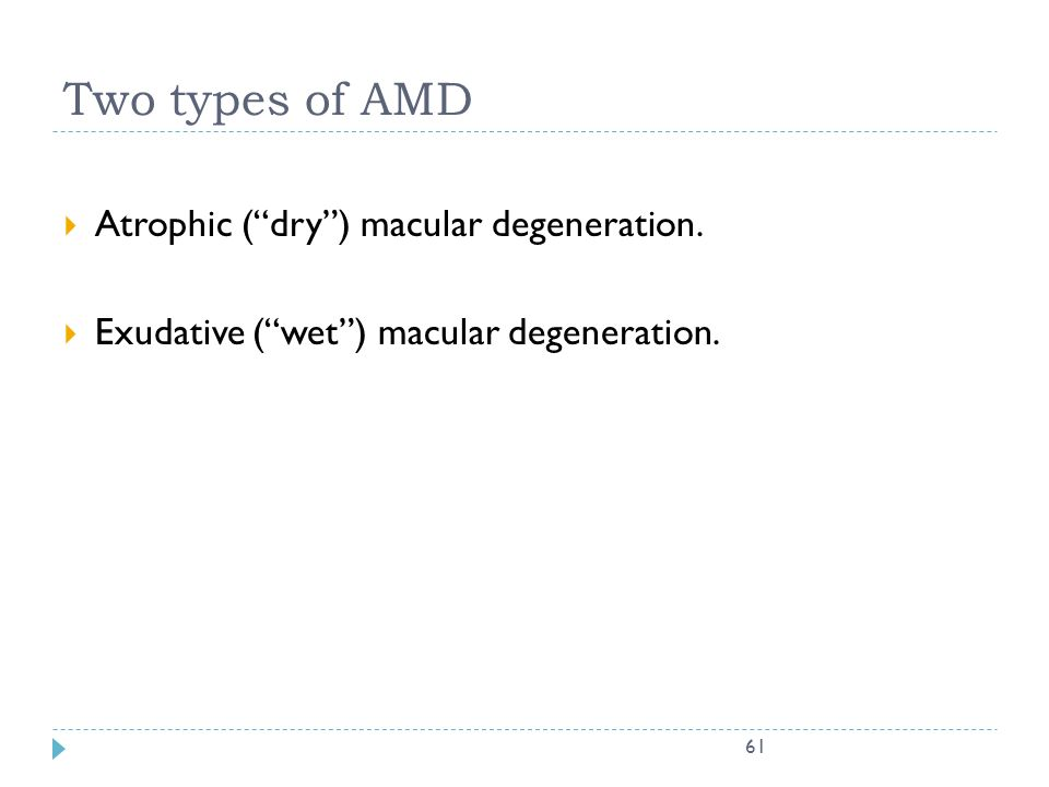 Two types of AMD Atrophic ( dry ) macular degeneration.