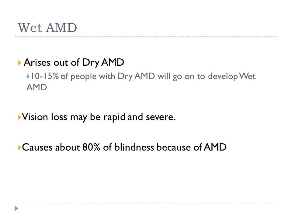 Wet AMD Arises out of Dry AMD Vision loss may be rapid and severe.