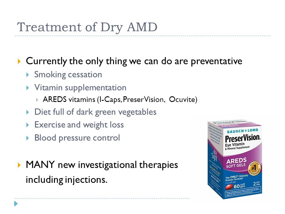 Treatment of Dry AMD Currently the only thing we can do are preventative. Smoking cessation. Vitamin supplementation.