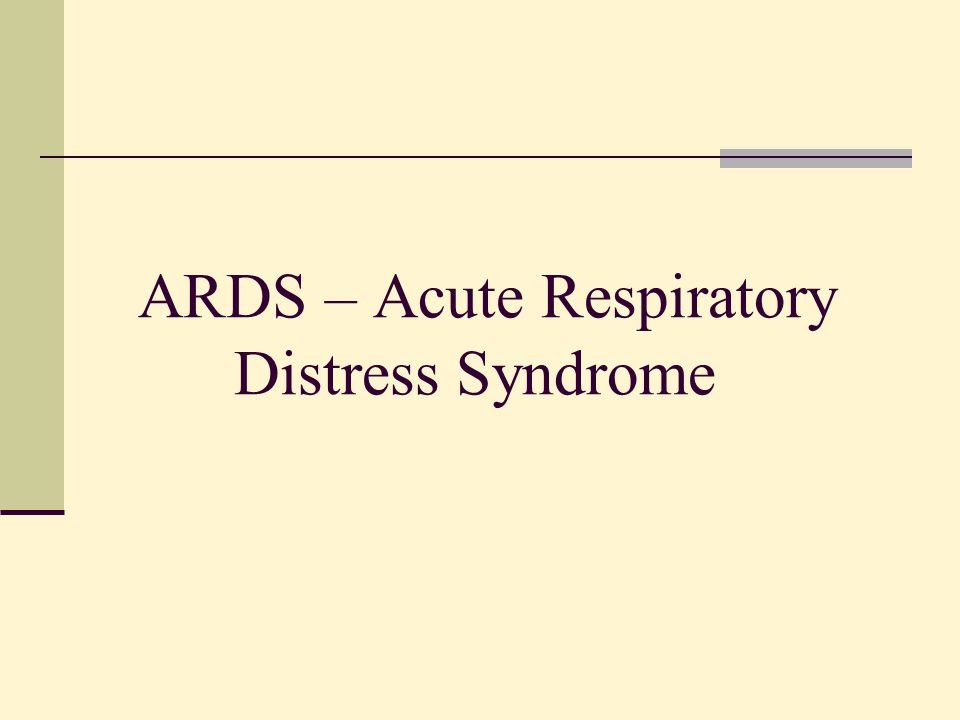 ARDS – Acute Respiratory Distress Syndrome