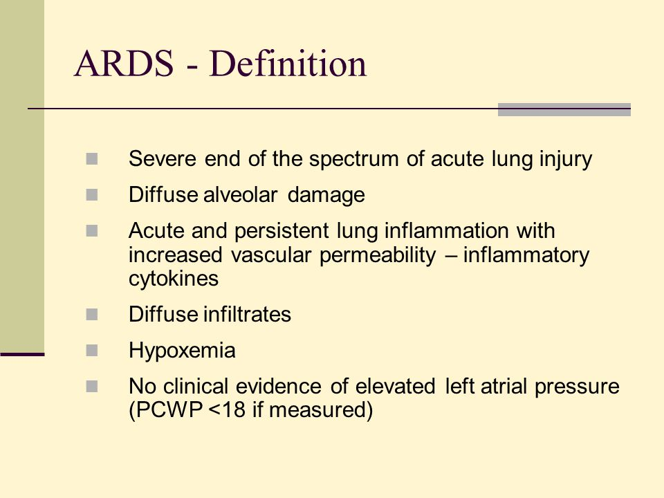 ARDS - Definition Severe end of the spectrum of acute lung injury