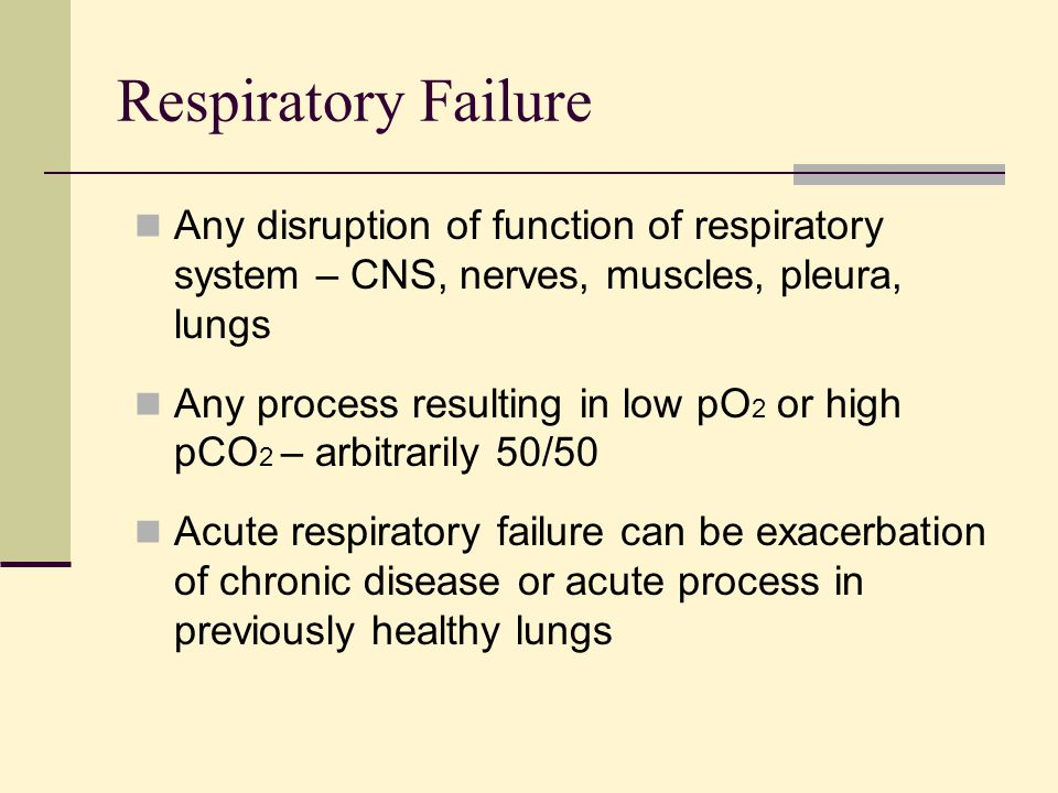 Respiratory Failure Any disruption of function of respiratory system – CNS, nerves, muscles, pleura, lungs.