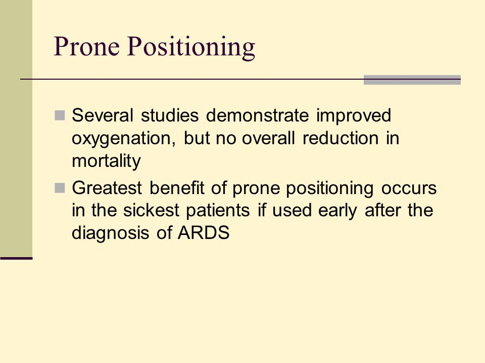 Prone Positioning Several studies demonstrate improved oxygenation, but no overall reduction in mortality.