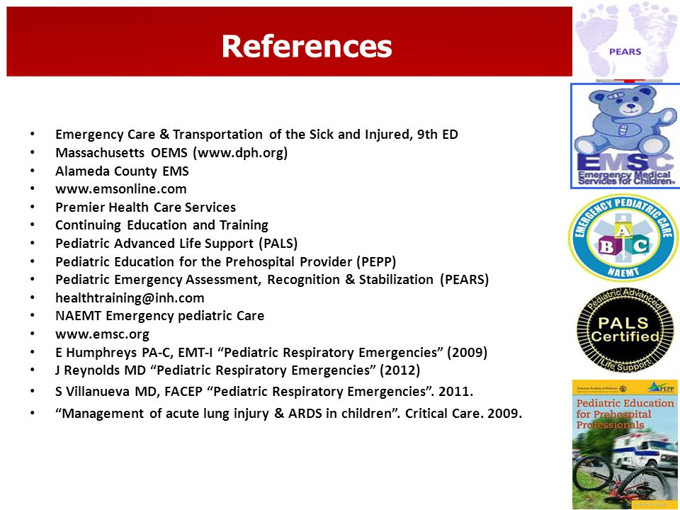 References Emergency Care & Transportation of the Sick and Injured, 9th ED. Massachusetts OEMS (www.dph.org)