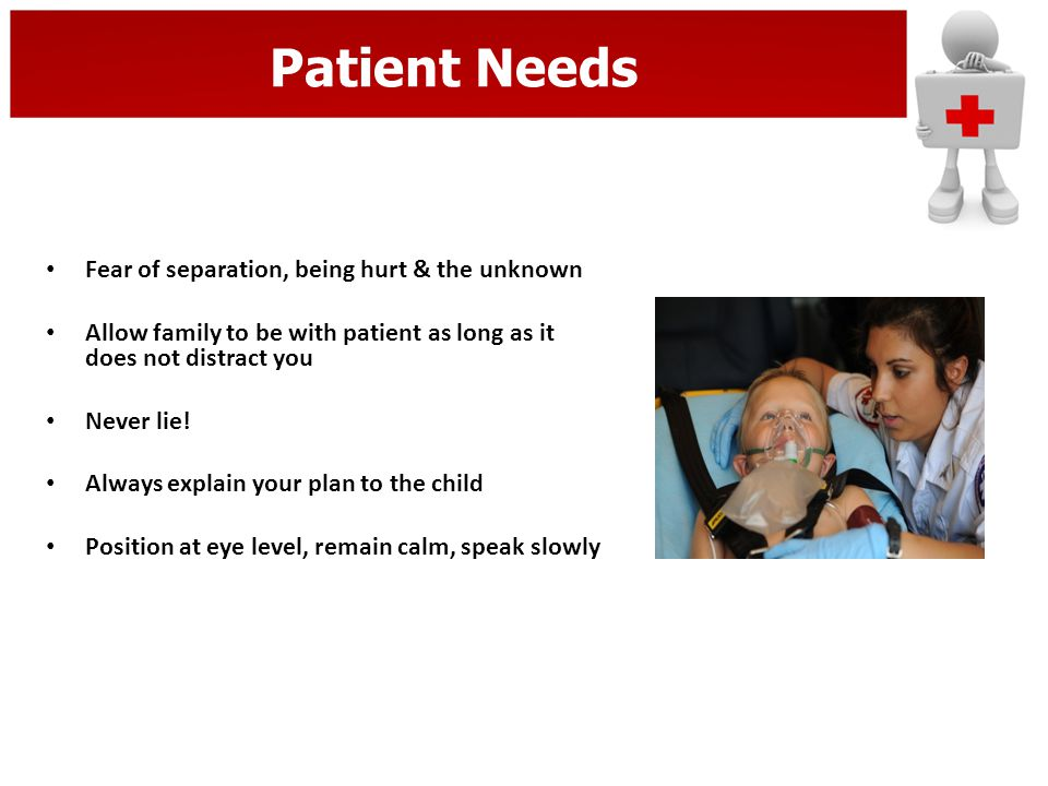 Patient Needs Fear of separation, being hurt & the unknown