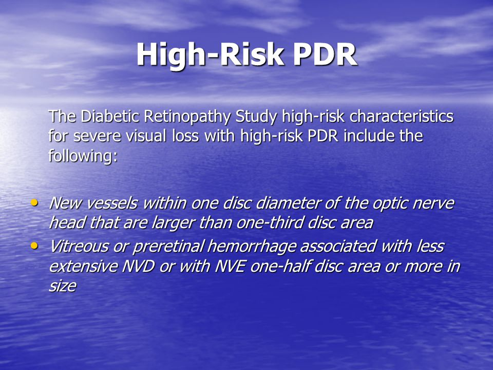 High-Risk PDR The Diabetic Retinopathy Study high-risk characteristics for severe visual loss with high-risk PDR include the following: