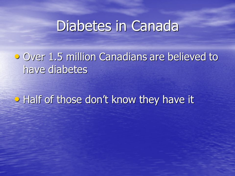 Diabetes in Canada Over 1.5 million Canadians are believed to have diabetes.
