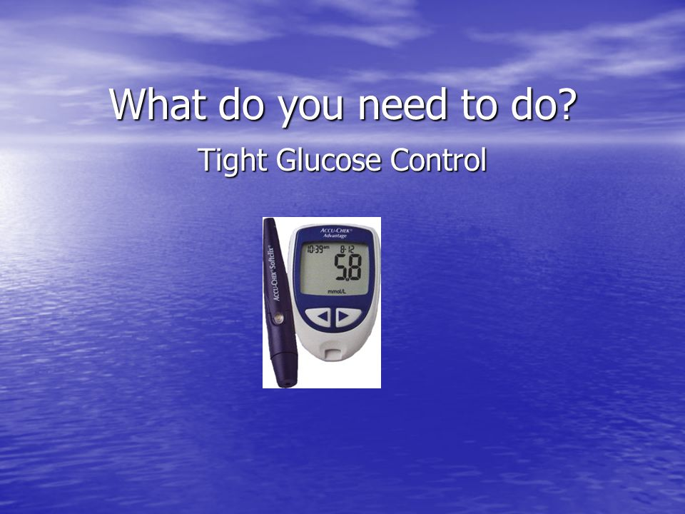 What do you need to do Tight Glucose Control