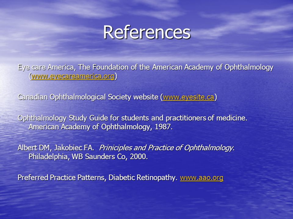 References Eye care America, The Foundation of the American Academy of Ophthalmology (www.eyecareamerica.org)