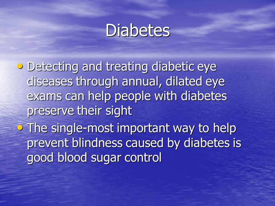 Diabetes Detecting and treating diabetic eye diseases through annual, dilated eye exams can help people with diabetes preserve their sight.