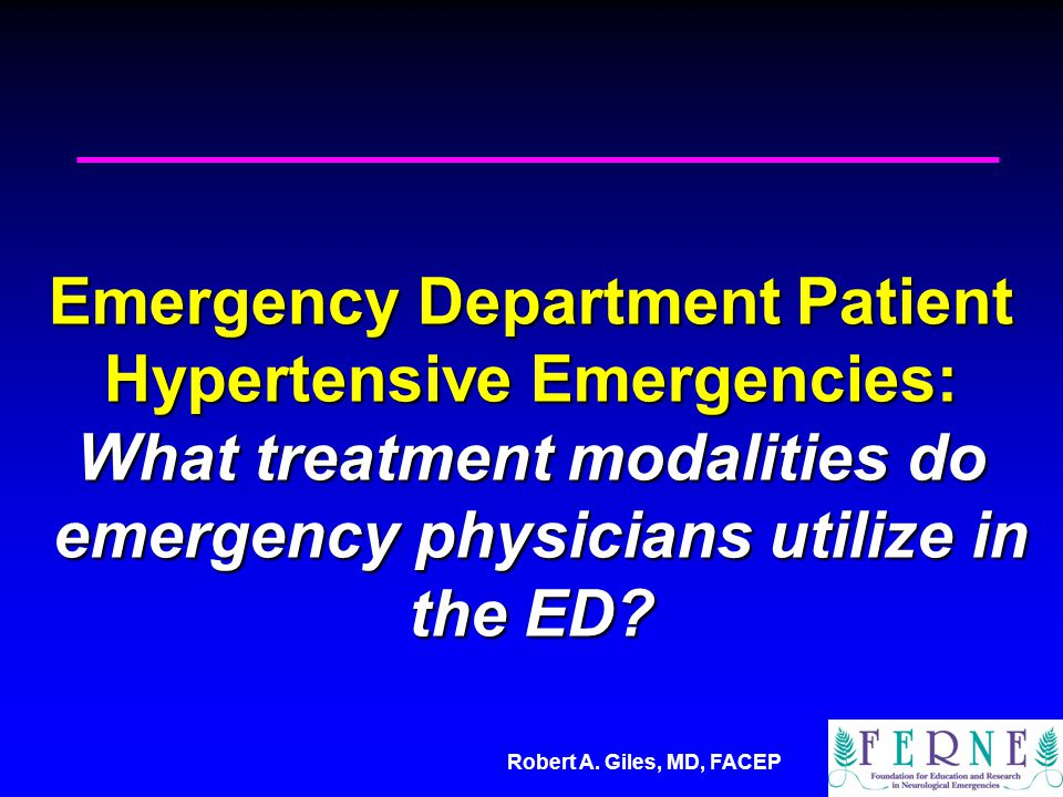 Emergency Department Patient Hypertensive Emergencies: What treatment modalities do emergency physicians utilize in the ED