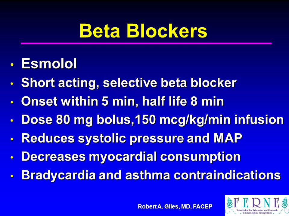 Beta Blockers Esmolol Short acting, selective beta blocker