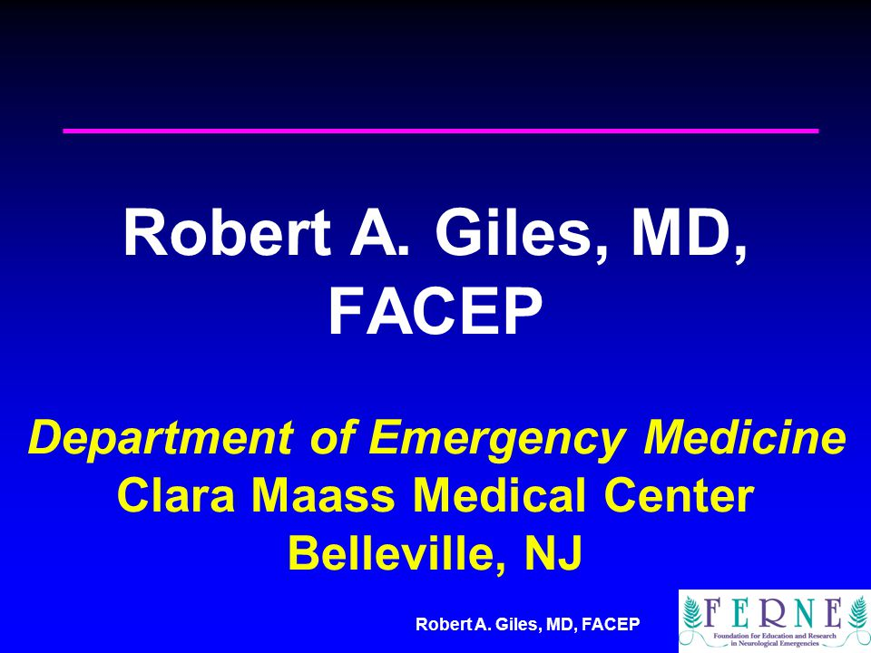 Robert A. Giles, MD, FACEP Department of Emergency Medicine Clara Maass Medical Center Belleville, NJ
