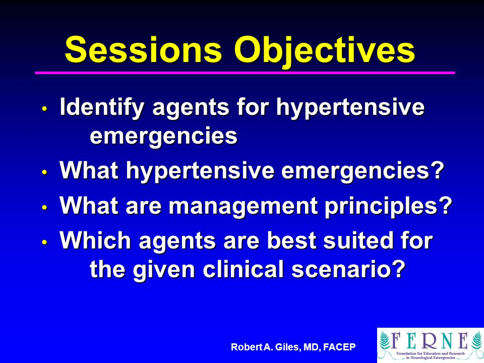 Sessions Objectives Identify agents for hypertensive emergencies