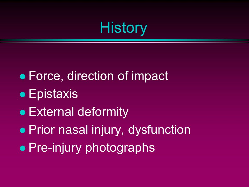 History Force, direction of impact Epistaxis External deformity