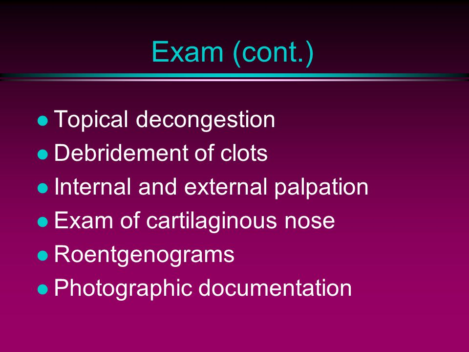 Exam (cont.) Topical decongestion Debridement of clots
