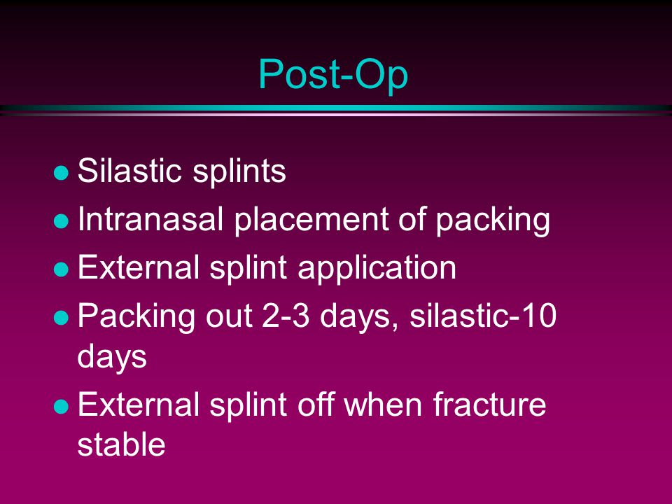 Post-Op Silastic splints Intranasal placement of packing