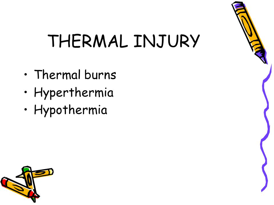 THERMAL INJURY Thermal burns Hyperthermia Hypothermia