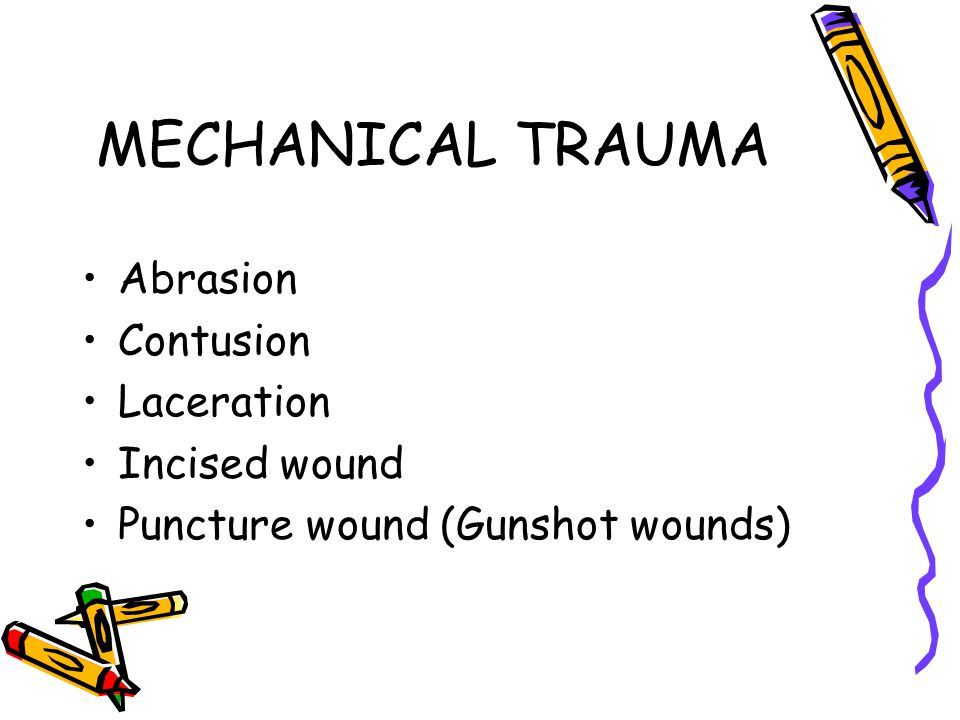 MECHANICAL TRAUMA Abrasion Contusion Laceration Incised wound