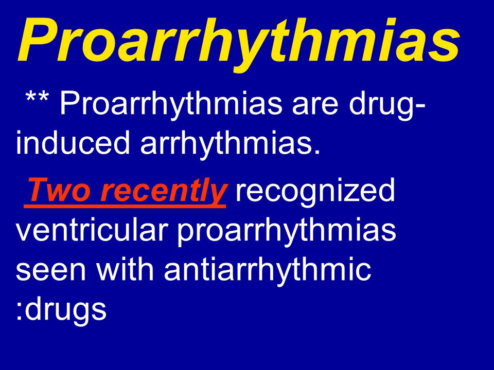 Proarrhythmias ** Proarrhythmias are drug-induced arrhythmias.