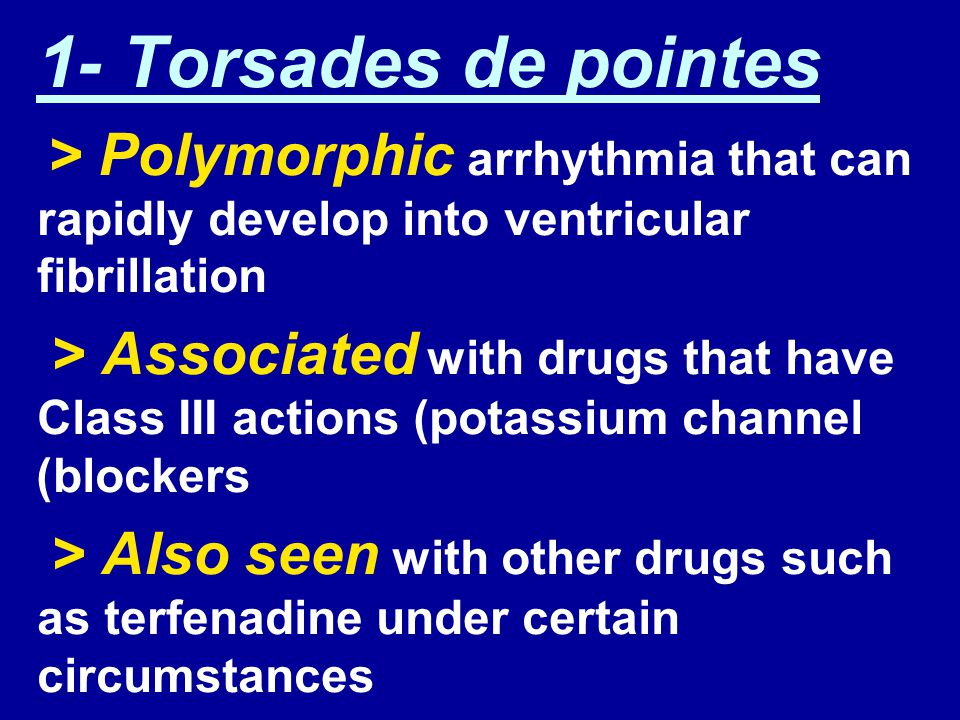 1- Torsades de pointes > Polymorphic arrhythmia that can rapidly develop into ventricular fibrillation.