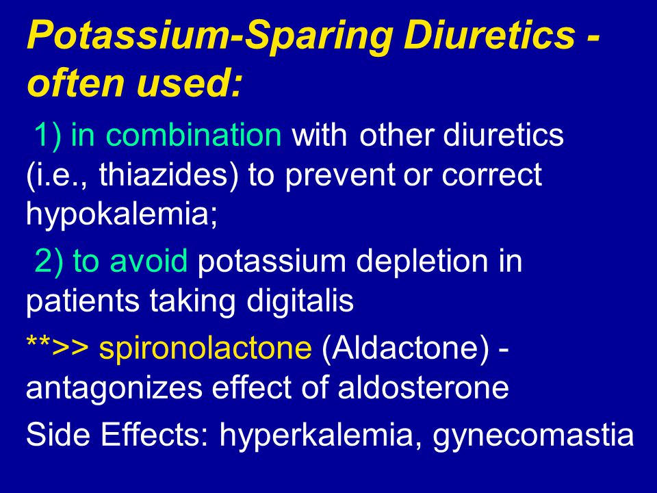 Potassium-Sparing Diuretics - often used: