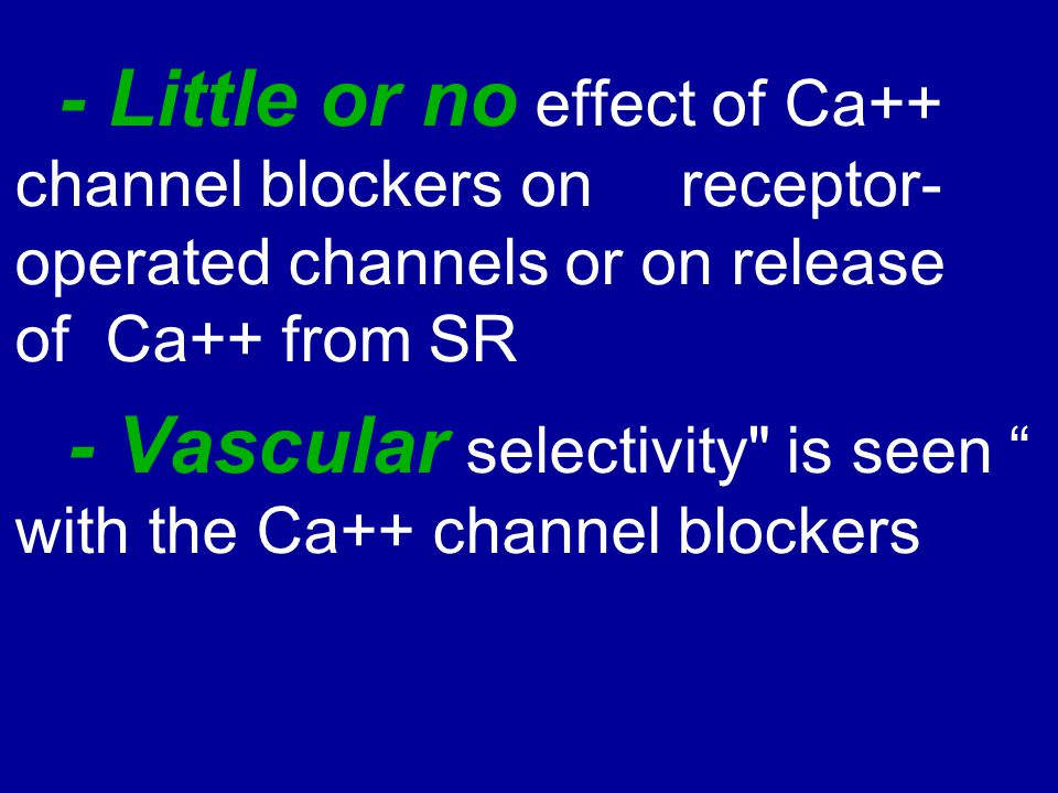 - Little or no effect of Ca++ channel blockers on receptor-operated channels or on release of Ca++ from SR