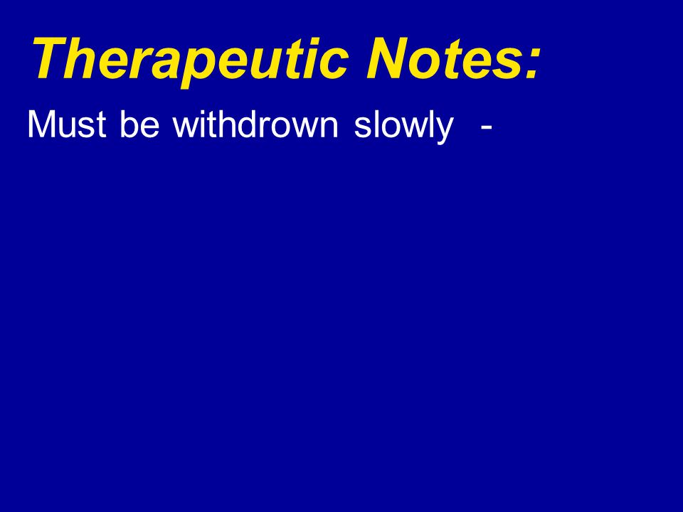 Therapeutic Notes: Must be withdrown slowly