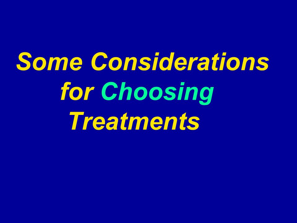 Some Considerations for Choosing Treatments