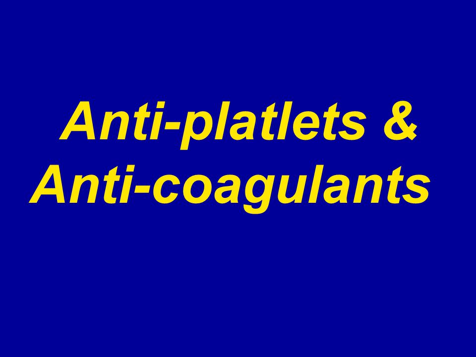 Anti-platlets & Anti-coagulants