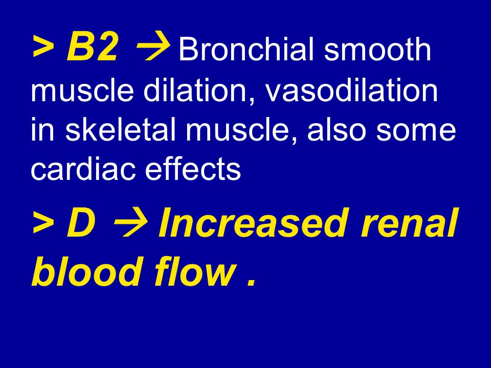 > B2  Bronchial smooth muscle dilation, vasodilation in skeletal muscle, also some cardiac effects > D  Increased renal blood flow .