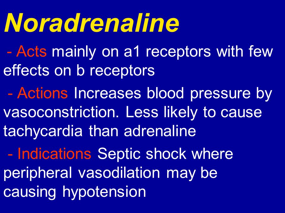 Noradrenaline - Acts mainly on a1 receptors with few effects on b receptors.