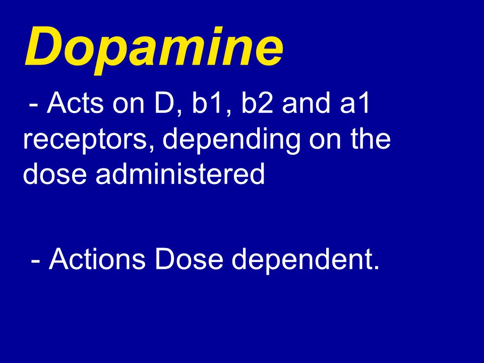 Dopamine - Actions Dose dependent.