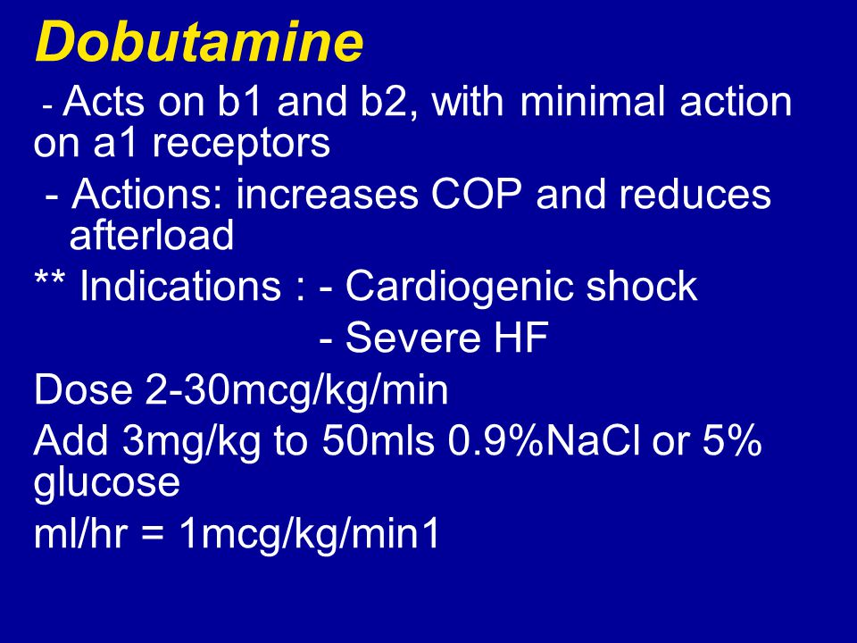 Dobutamine - Actions: increases COP and reduces afterload