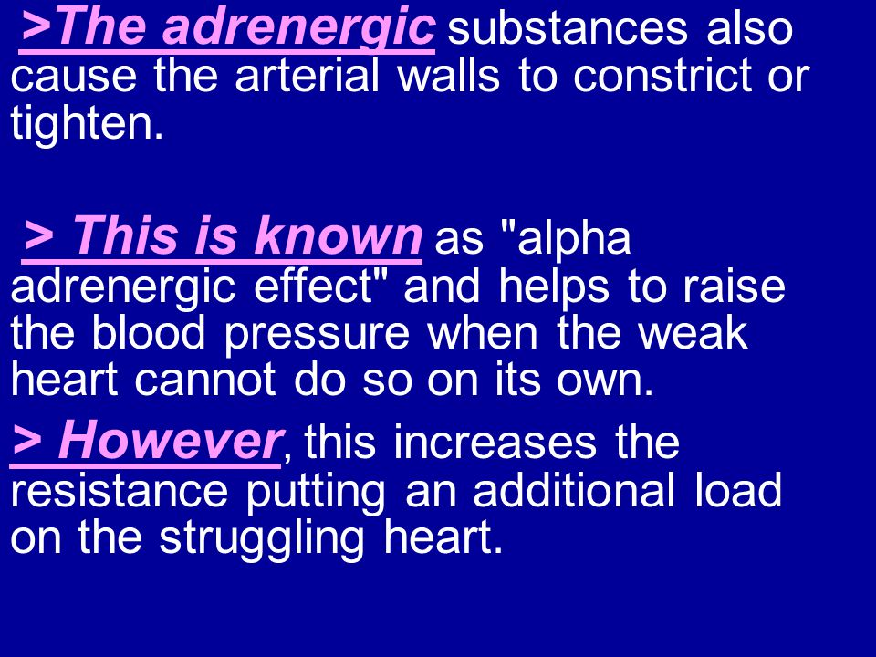 >The adrenergic substances also cause the arterial walls to constrict or tighten.