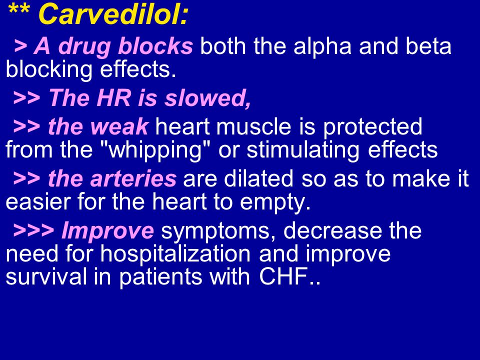 ** Carvedilol: >> The HR is slowed,