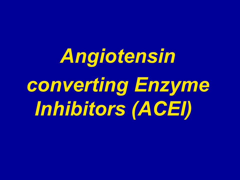 converting Enzyme Inhibitors (ACEI)