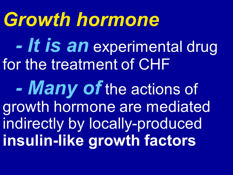 Growth hormone - It is an experimental drug for the treatment of CHF