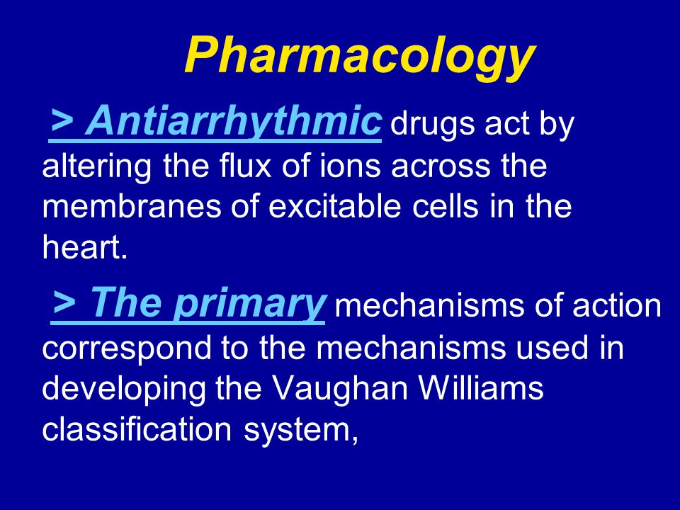 Pharmacology > Antiarrhythmic drugs act by altering the flux of ions across the membranes of excitable cells in the heart.