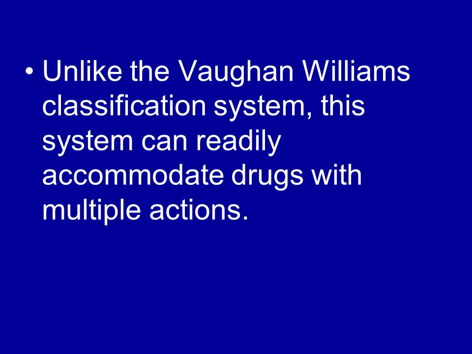 Unlike the Vaughan Williams classification system, this system can readily accommodate drugs with multiple actions.