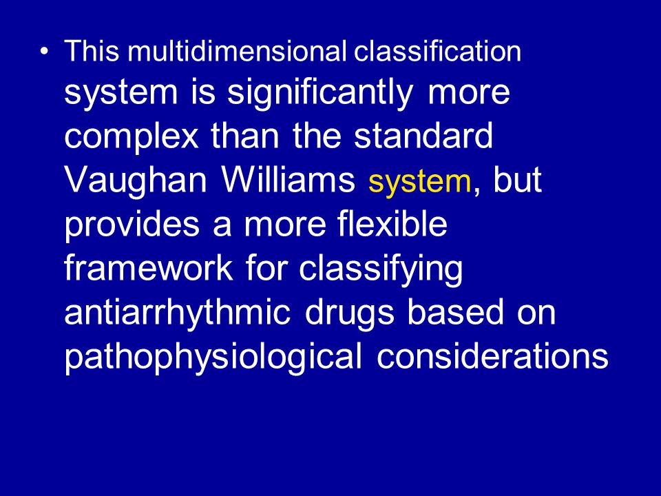 This multidimensional classification system is significantly more complex than the standard Vaughan Williams system, but provides a more flexible framework for classifying antiarrhythmic drugs based on pathophysiological considerations